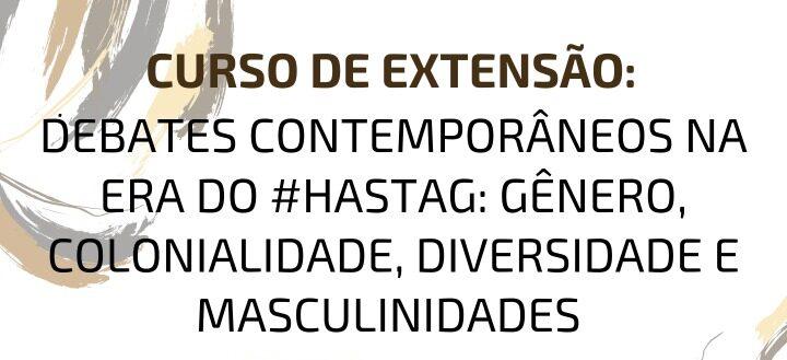 Novo encontro da ação de extensão Debates Contemporâneos na Era do #Hastag: gênero, colonialidade, diversidade e masculinidades